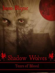 Shadow Wolves Tears of Blood (Shadow Wolves Series Book 2)