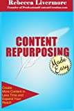 Content Repurposing Made Easy: How to Create More Content in Less Time to Expand Your Reach