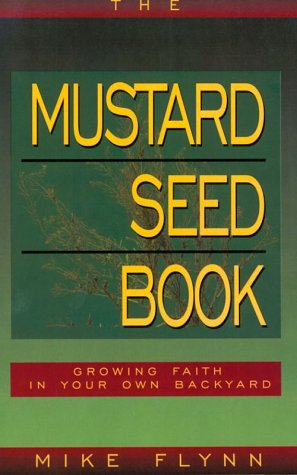The Mustard Seed Book: Growing Faith in Your Own Backyard