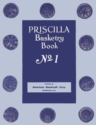 Priscilla Basketry Book #1 c.1924 - Depression Era Basket Making Instructions