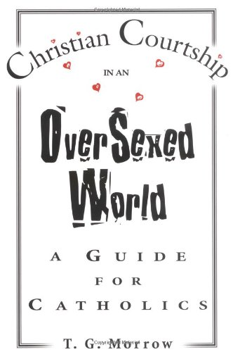 Christian Courtship in an Oversexed World: A Guide for Catholics (Rock Courtship)