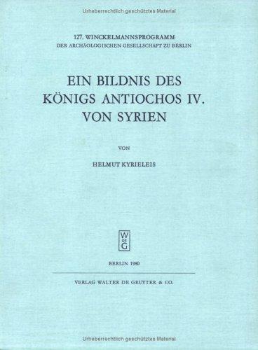 Ein Bildnis des Königs Antiochos IV. von Syrien (127. Winckelmannsprogramm der Archäologischen Gesellschaft zu Berlin) (German Edition)