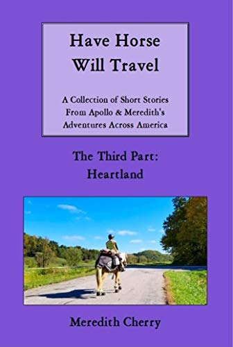 Have Horse Will Travel: A Collection of Short Stories from Apollo & Meredith's Adventures Across America (The Third Part: Heartland)