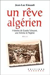 Un rêve algérien : Histoire de Lisette Vincent, une femme d'Algérie, récit par Jean-Luc Einaudi