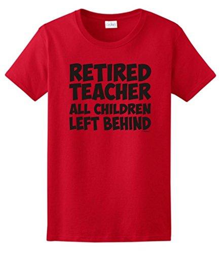 (Retired Teacher All Children Left Behind Ladies T-Shirt Large Red)