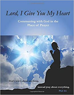 Lord, I Give You My Heart: Communing with God in the Place