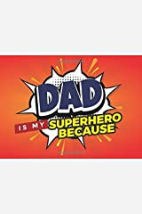 Dad Is My Superhero Because: Prompted Book with Blank Lines to Write the Reasons Why You Love Your Super Awesome Dad Paperback