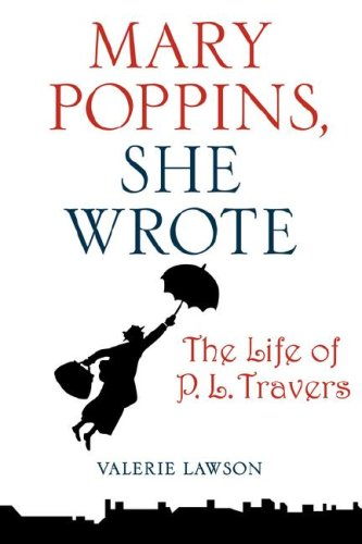 Download Mary Poppins, She Wrote: The Life of P. L. Travers pdf epub