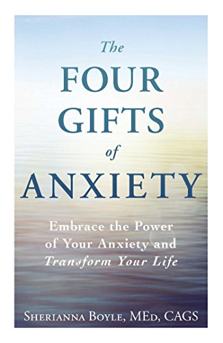 The Four Gifts of Anxiety: Embrace the Power of Your Anxiety and Transform Your Life cover