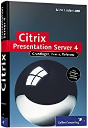 Citrix Presentation Server 4: Installation, Konfiguration, Troubleshooting (Galileo Computing)