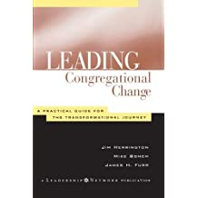 Leading Congregational Change: A Practical Guide for the Transformational Journey (Jossey-Bass Leadership Network Series)
