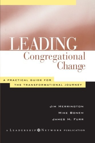 Leading Congregational Change: A Practical Guide for the Transformational Journey (Jossey-Bass Leadership Network Series Book 9)