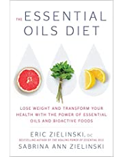 The Essential Oils Diet: Lose Weight and Transform Your Health with the Power of Essential Oils and Bioactive Foods