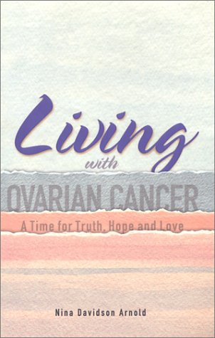 Living with Ovarian Cancer: A Time for Truth, Hope and Love