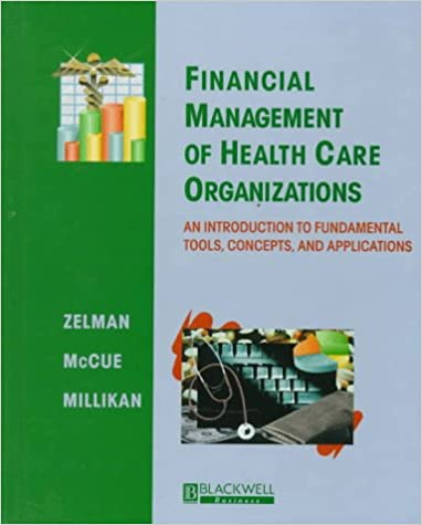 Financial management of health care organizationsan introduction financial management of health care organizationsan introduction to fundamental tools concepts and applications 1st edition william n zelman fandeluxe Choice Image