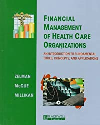 Financial Management of Health Care Organizations:An Introduction to Fundamental Tools, Concepts, and Applications (1st Edition)