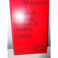 Arbeitsbuch Wirtschaftsinformatik II - COBOL: Strukturierte Programmierung in COBOL. Grundwissen der Ökonomik: Betriebswirtschaftslehre (UTB S (Small-Format) / Uni-Taschenbücher)
