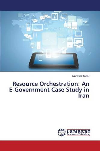 Resource Orchestration: An E-Government Case Study in Iran PDF