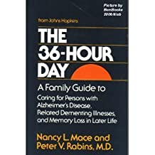 36 Hour Day: Family Guide to Caring for Persons with Alzheimer's Disease, Related Dementing Illnesses and Memory Loss in Later Life