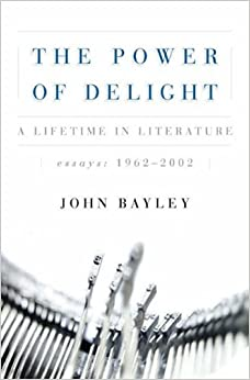 Book The Power of Delight: A Lifetime in Literature by John Bayley (2006-06-22)