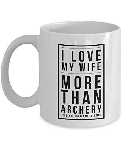 Fletching Arms - Archery Mug - I Love My Wife More Than Archery Yes She Bought Me This Mug