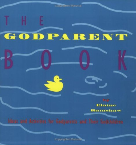 The Godparent Book: Ideas and Activities for Godparents and Their Godchildren PDF