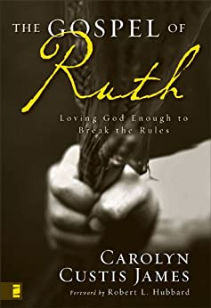 The Gospel of Ruth: Loving God Enough to Break the Rules by [James, Carolyn Custis]