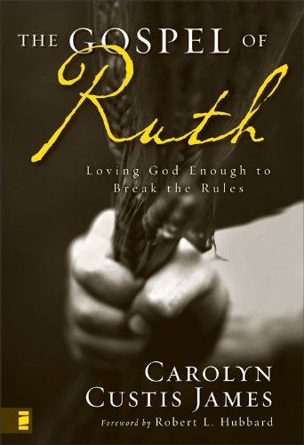 The Gospel Of Ruth Loving God Enough To Break The Rules Kindle
