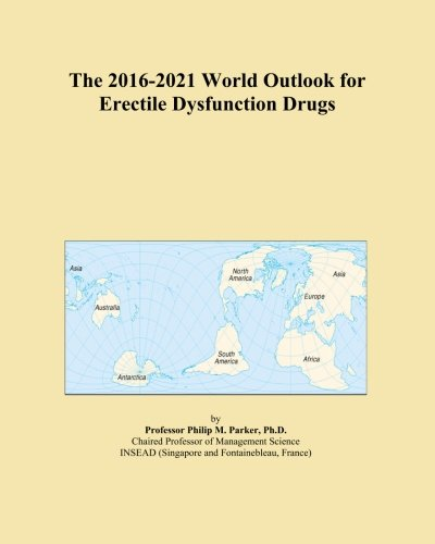 (The 2016-2021 World Outlook for Erectile Dysfunction Drugs)