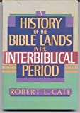A History of the Bible Lands in the Interbiblical Period, Cate, Robert L., 0805411542