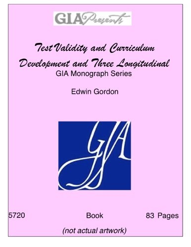 (Test Validity and Curriculum Development and Three Longitudinal Studies - GIA Monograph Series - Edwin Gordon)
