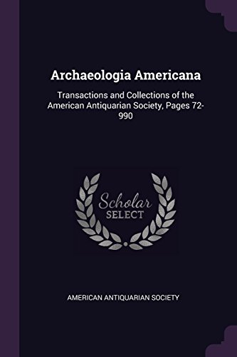 - Archaeologia Americana: Transactions and Collections of the American Antiquarian Society, Pages 72-990