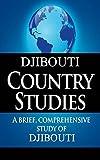 DJIBOUTI Country Studies: A brief, comprehensive study of Djibouti