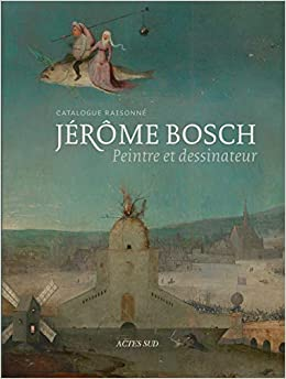 Amazon Fr Jerome Bosch Peintre Et Dessinateur Catalogue Raisonne Ilsink Matthijs Koldeweij Jos Spronk Ron Hoogstede Luuk Collectif Livres