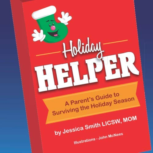 - Holiday Helper: A Parent's Guide to Surviving the Holiday Season