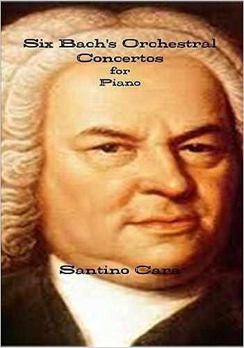Six Bach's Orchestral Concertos for Piano (Italian Edition): Santino Cara: 9781326665319: Amazon.com: Books