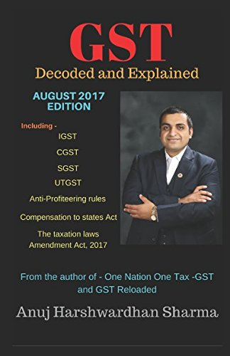 GST: Decoded and Explained Anuj Harshwardhan Sharma