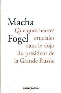 Quelques heures cruciales dans le dojo du président de la Grande Russie, Fogel, Macha