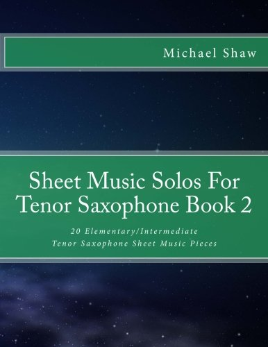 Download Sheet Music Solos For Tenor Saxophone Book 2: 20 Elementary/Intermediate Tenor Saxophone Sheet Music Pieces (Volume 2) ebook