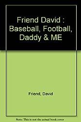 Baseball, Football, Daddy and Me