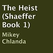 The Heist: Shaeffer, Book 1 | Mikey Chlanda