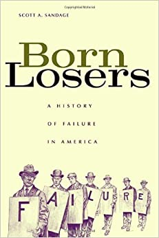 Born Losers: A History of Failure in America by Scott A. Sandage (2006-04-30)