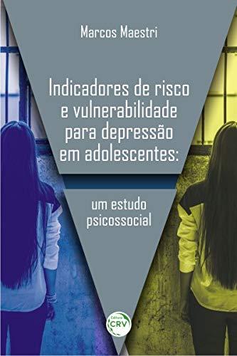 Indicadores de Risco e Vulnerabilidade Para Depressão em Adolescentes: Um Estudo Psicossocial