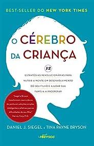 Cérebro da Criança: Estratégias Revolucionárias para nutrir a mente em desenvolvimento do seu filho e ajudar s