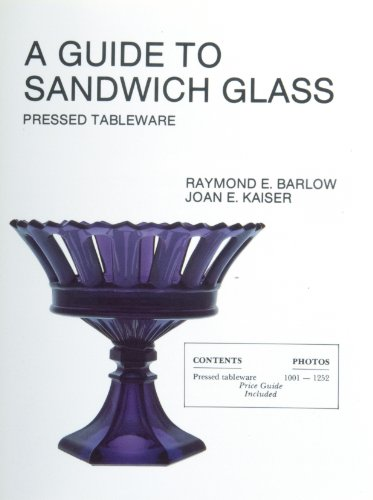 A Guide To Sandwich Glass: Pressed Tableware (Volume 1)