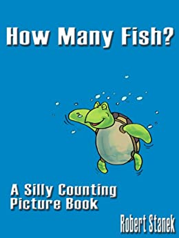 How Many Fish? (A Silly Counting Picture Book) (Silly Picture Books) by [Stanek, Robert]
