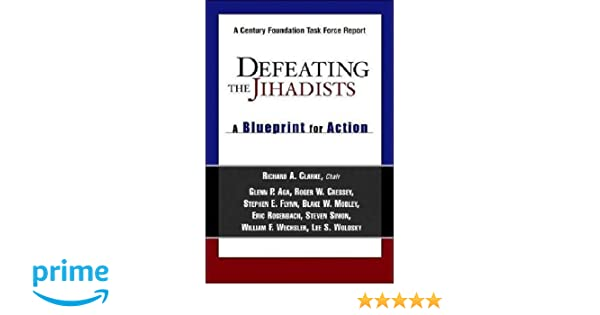 Defeating the jihadists a blueprint for action richard a clarke defeating the jihadists a blueprint for action richard a clarke glenn p aga roger w cressey stephen e flynn blake w mobley eric rosenbach malvernweather Image collections