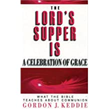 The Lord's Supper is a Celebration of Grace: What the Bible Teaches about Communion