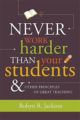 Never Work Harder Than Your Students & Other Principles of Great Teaching [NEVER WORK HARDER THAN YOU] [Paperback]