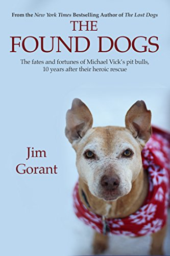 The Found Dogs: The Fates and Fortunes of Michael Vick's Pitbulls, 10 Years After Their Heroic Rescue cover